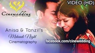 Anisa & Tanzil's Mehendi Night | Cinewedding By Nabhan Zaman | Wedding Video & Cinematography