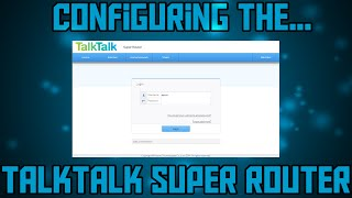 Talktalk Super Router Configuring And Overview