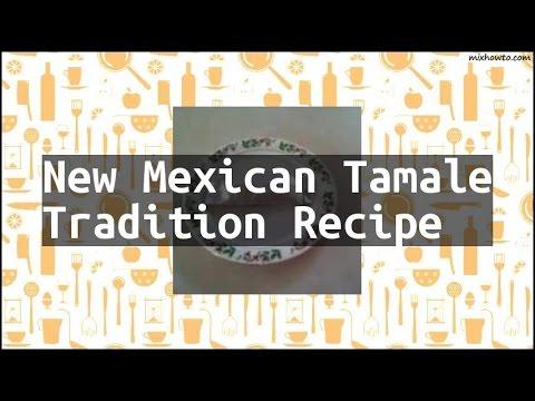 Recipe New Mexican Tamale Tradition Recipe