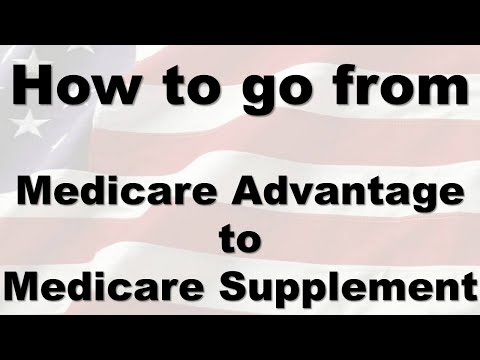 How to change from Medicare Advantage to Medicare Supplement