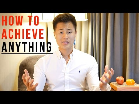 How to Achieve Anything You Want in Life
