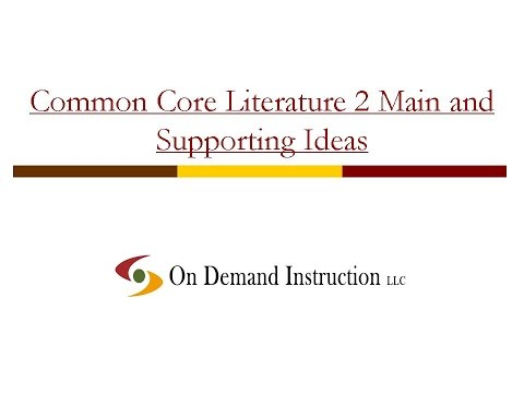 Common Core Literature 2 Main and Supporting Ideas
