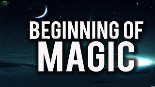 The Beginning Of Magic