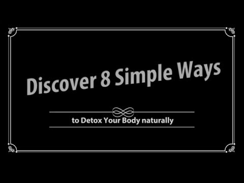 How to Detox Your Body Naturally  - Discover 8 Simple Ways