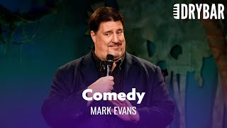 Where Comedy Comes From. Mark Evans