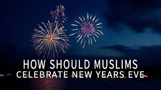How Should Muslims Celebrate New Years Eve