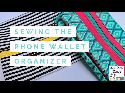 Sewing the Easy Phone Wallet Organizer from So-Sew-Easy.com