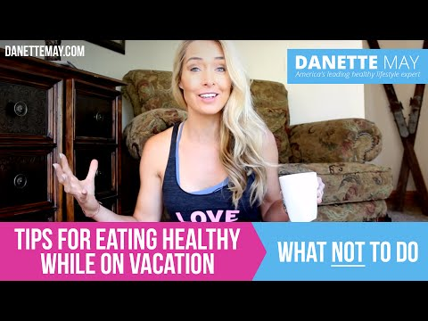 Tips for Eating Healthy While on Vacation | What NOT to do