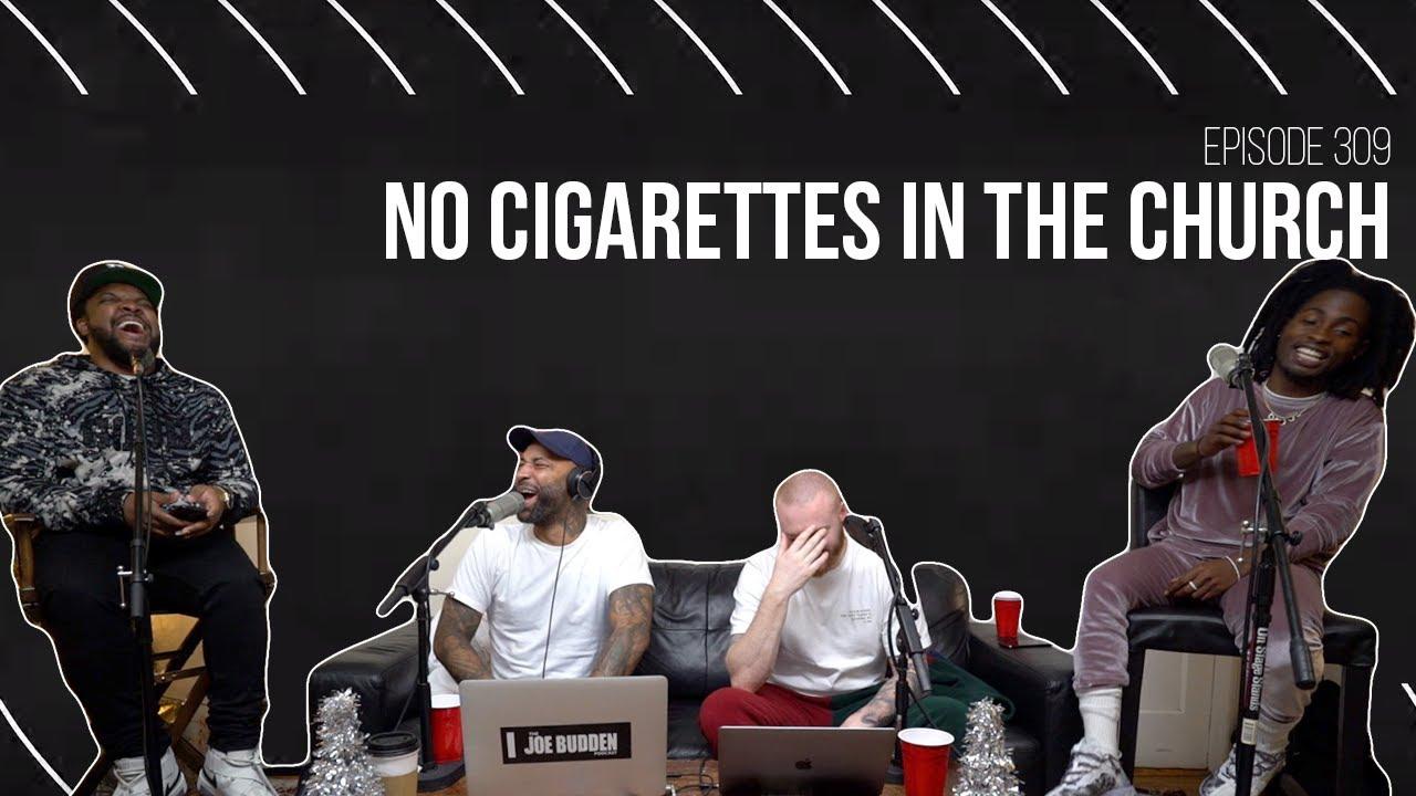 The Joe Budden Podcast Episode 309 | No Cigarettes In The Church
