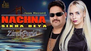 Nachna Sikha Deya | ( Full HD) | Zirak Puria | New Punjabi Songs 2019 | Latest Punjabi Songs 2019
