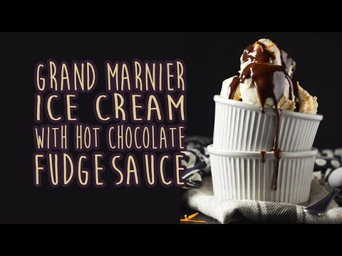 Grand Marnier Ice Cream with Hot Chocolate Fudge Sauce