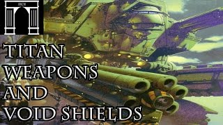 40k Lore, Titan Weapons and Void Shields
