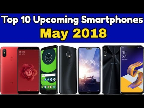 Top 10 Upcoming Smartphones Launching In May 2018 | ADTech