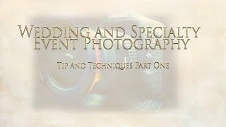 Tips and Techniques for Wedding and Speciality Event photography 1