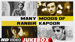MANY MOODS OF RANBIR KAPOOR || #HappyBirthdayRanbirKapoor || Video Jukebox | Latest Hindi Songs