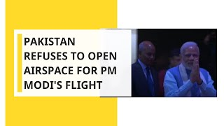 Pakistan Refuses To Open Airspace For PM Modi's Flight