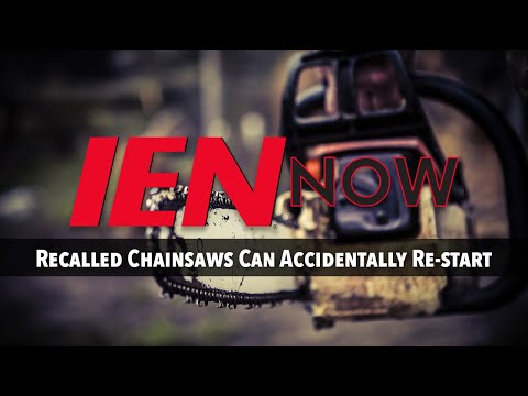 IEN NOW: Recalled Chainsaws Can Accidentally Re-start