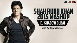 Shah Rukh Khan 2015 Mashup | DJ Shadow Dubai | 50th Birthday Special