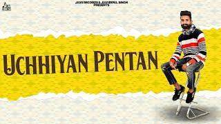 Uchhiyan Pentan | (Full Song) | Deep Ballan | New Punjabi Songs 2019 | Latest Punjabi Songs 2019