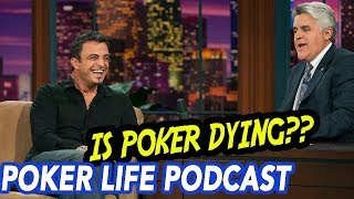 Joe Hachem: Is Poker Dying??   Poker Life Podcast