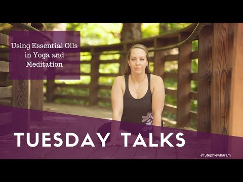 :: Tuesday Talks :: Using Essential Oils in Yoga and Meditation