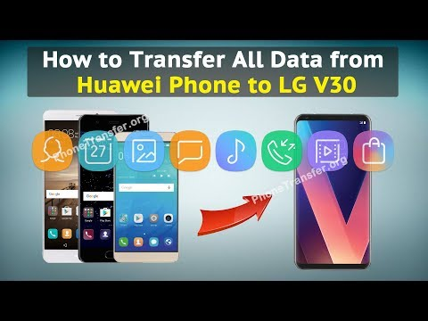 How to Transfer All Data from Huawei Phone to LG V30