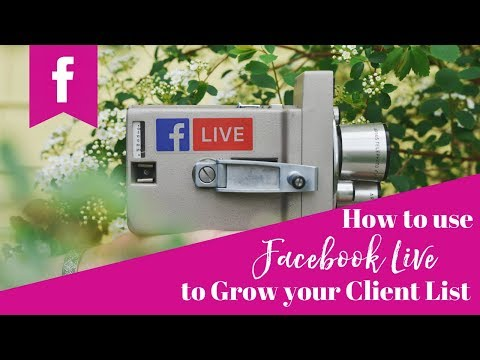 How to use Facebook Live to Grow your list of clients!