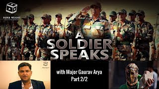A Soldier Speaks - Exclusive with Major Gaurav Arya | Interview Part 2/2