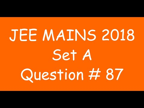 2018 JEE Mains - Solution of Question no. 87 ( MATHS, SET A)
