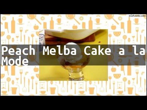 Recipe Peach Melba Cake a la Mode
