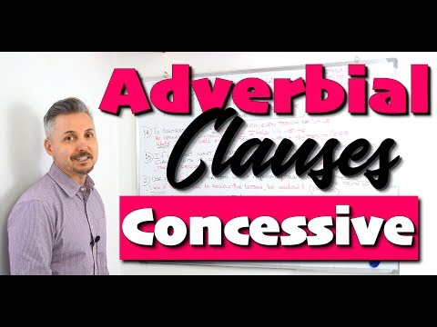 Adverbial Clauses: CONCESSIVE (Great lesson for those writing the IELTS, & Cambridge exam)
