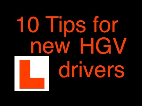 10 tips for New HGV drivers (Truck #10)