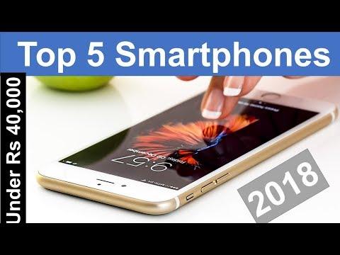 Top 5 Smart Phones of 2018 Under Rs 40000