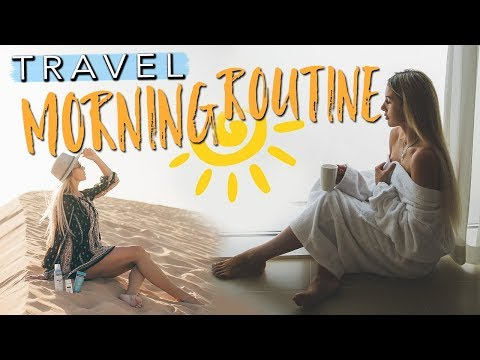 TRAVEL MORNING ROUTINE 2018