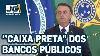 "Bolsonaro diz que vai expor ''caixa preta"" dos bancos públicos"