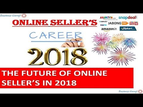Seller's Career in 2018 ! Future of Online Seller's ! Growth Opportunities .