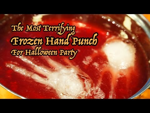 The Most Terrifying Frozen Hand Punch For Halloween Party