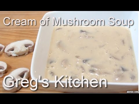 HOW TO MAKE CREAM OF MUSHROOM SOUP Recipe - Greg's Kitchen