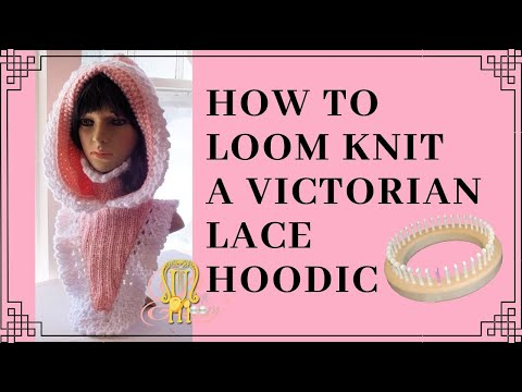 How to Loom Knit a Victorian Lace Hoodic