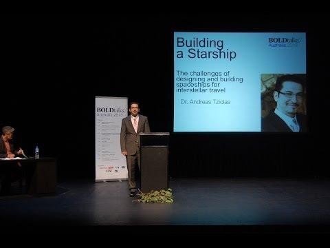 Building a Starship - Dr Andreas Tziolas - BOLDtalks Australia 2013