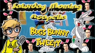 The Bugs Bunny & Tweety Show - Saturday Morning Acapella