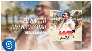 Wesley Safadão - Eu não tô dizendo tchau [DVD WS In Miami Beach] (Áudio Oficial)