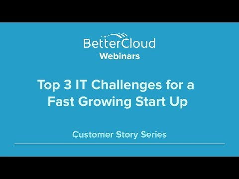Top 3 IT Challenges for a Fast Growing Start Up (Customer Story)