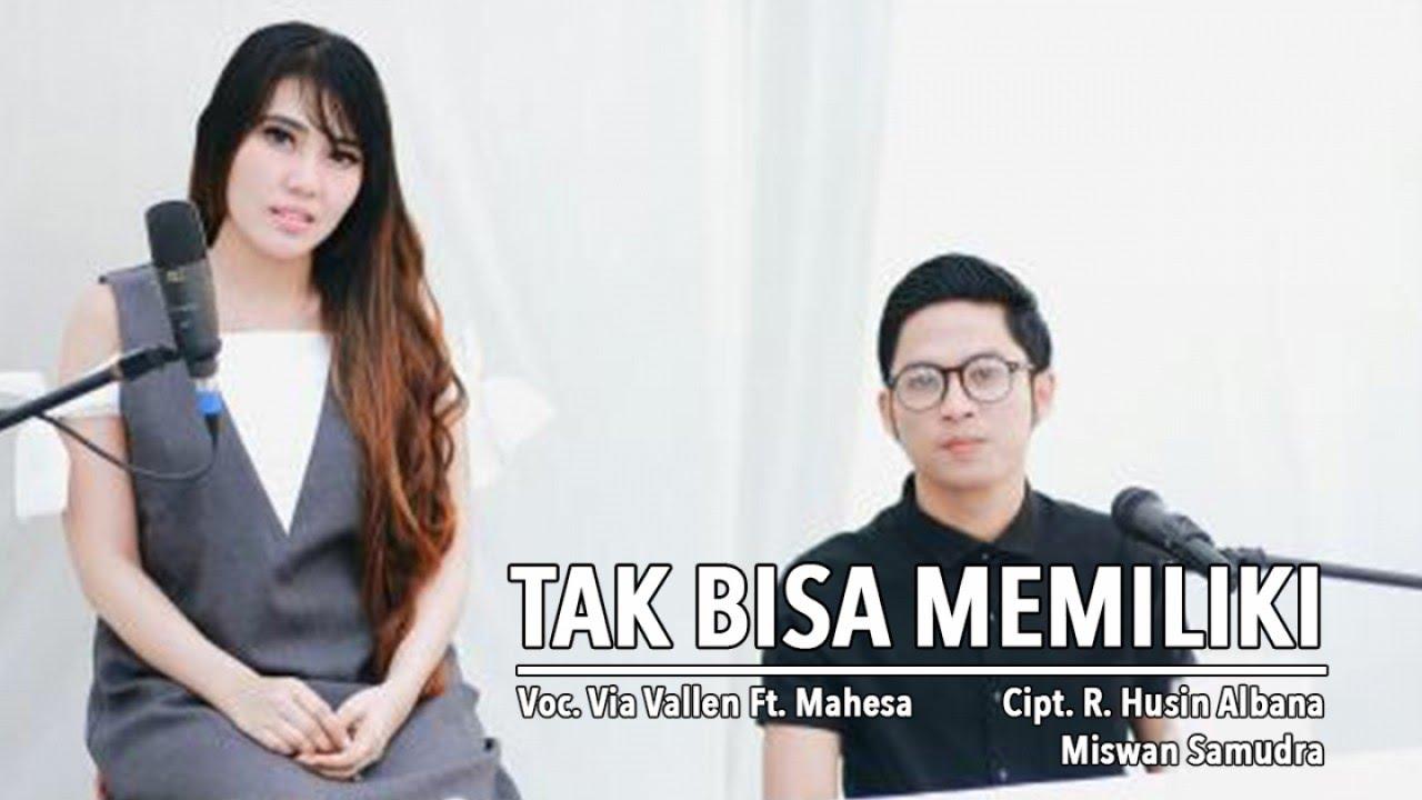 Via Vallen - Tak Bisa Memiliki (feat. Mahesa)