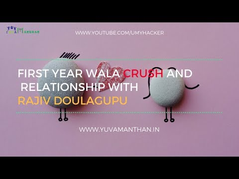 First year wala crush and  relationship with Rajiv Doulagupu | YuvaManthan