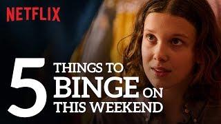 5 things to binge on this weekend.