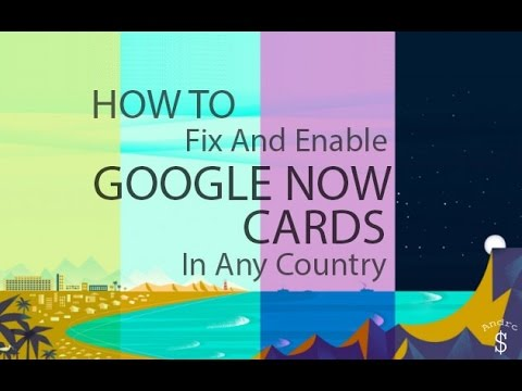 HOW TO : Fix and Enable Google Now Cards in Any Country [Working on Android Lollipop & Marshmallow]