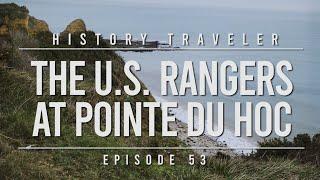 The U.S. Rangers at Pointe du Hoc | History Traveler Episode 53