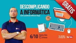 Descomplicando a Informática | Prof. Jeferson Bogo