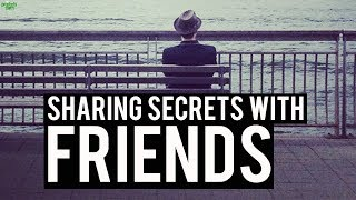 STOP SHARING SECRETS WITH YOUR FRIENDS